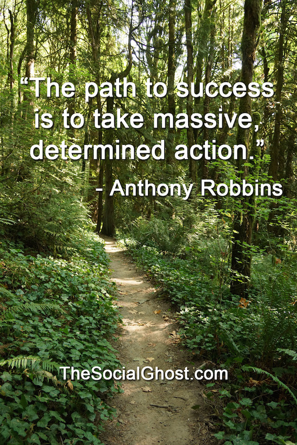 The path to success is to take massive determined action. - Anthony Robbins