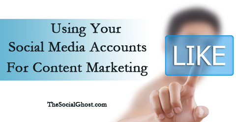 Using Your Social Media Accounts For Content Marketing