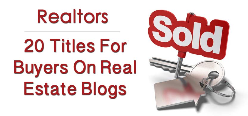 20 Titles For Buyers On Real Estate Blogs