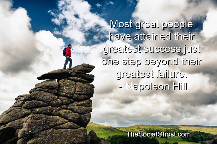 Most great people have attained their greatest success just one step beyond their greatest failure. - Napoleon Hill
