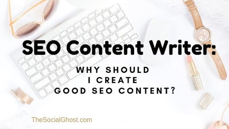 SEO Content Writer: Why Should I Create Good SEO Content?